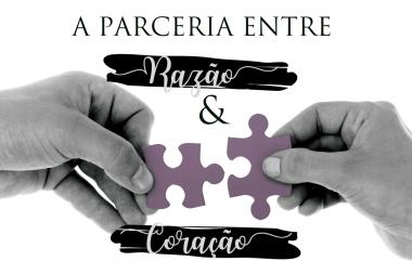 A parceria entre Razão e Coração
