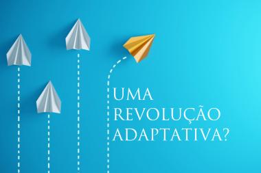 Uma Revolução Adaptativa?